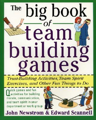 The Big Book of Team Building Games By Newstrom, John W./ Scannell, Edward